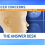 Cancer Concerns on Monday's Answer Desk